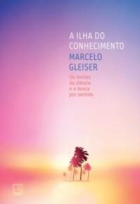 Ilha do Conhecimento - reflexões sobre o novo livro de Marcelo Gleiser